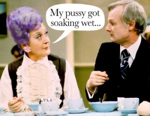 Mrs Slocombe's pussy jokes just wrote themselves. And they were crap at joke-writing.