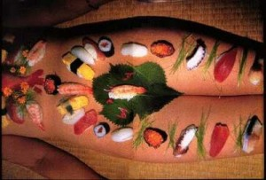 "The word for serving sushi on the body of a naked woman is called ""nyotaimori"". Oddly enough, it's a Japanese word..."